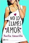 No lo llames amor by Noelia Amarillo