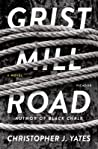 Grist Mill Road by Christopher J. Yates