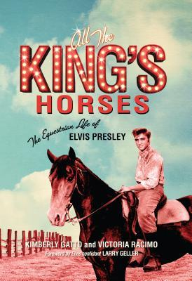 All the King's Horses The Equestrian Life of Elvis Presley