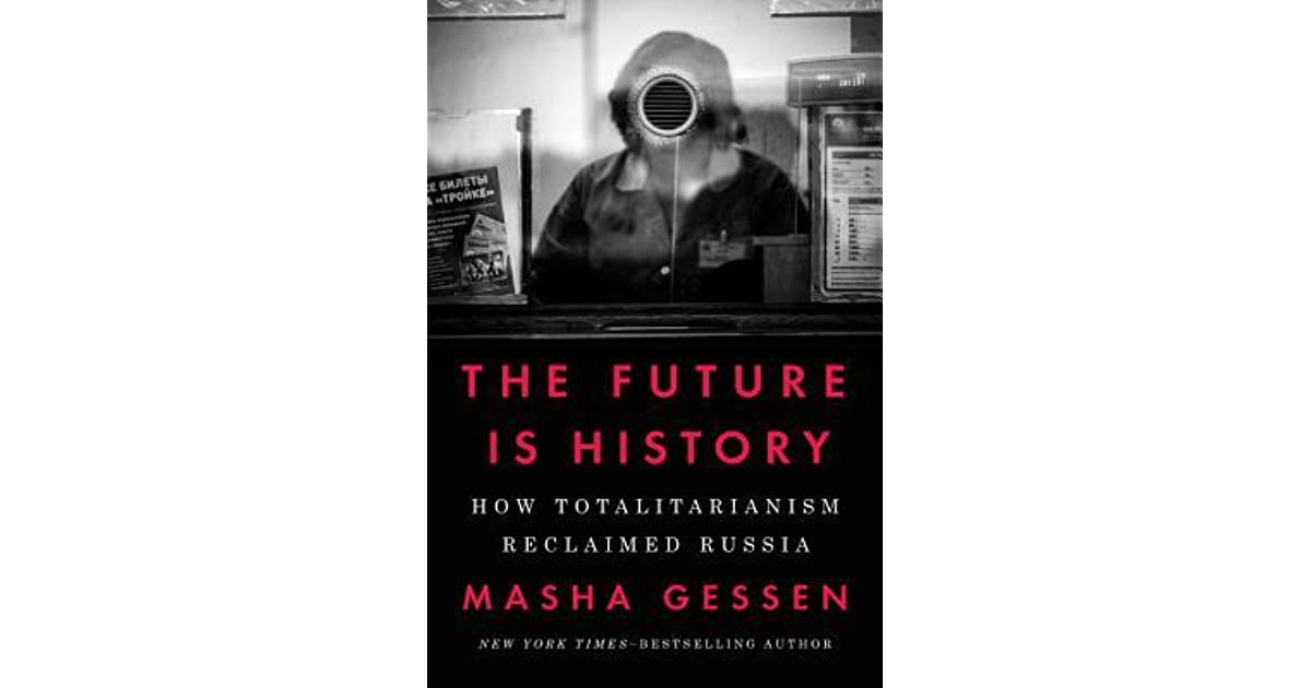 The Future Is History: How Totalitarianism Reclaimed Russia by Masha