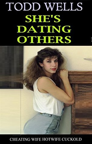 SHES DATING OTHERS: cheating wife hotwife cuckold by Todd