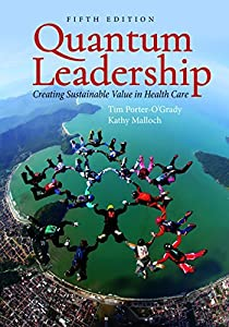 Quantum Leadership:Creating Sustainable Value in Health Care