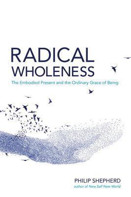 Radical Wholeness by Philip Shepherd