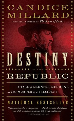Destiny of the Republic: A Tale of Madness, Medicine and the