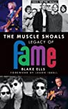 The Muscle Shoals Legacy of Fame by Blake Ells