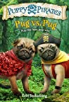 Pug vs. Pug (Puppy Pirates #6)