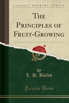 The Principles of Fruit-Growing (Classic Reprint)