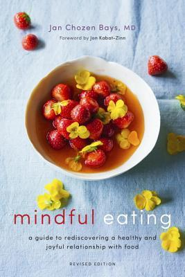 Mindful Eating A Guide to Rediscovering a Healthy and Joyful Relationship with Food, Revised Edition