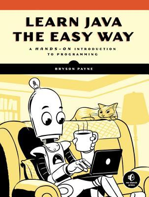 Learn Java the Easy Way A Hands-On Introduction to Programming