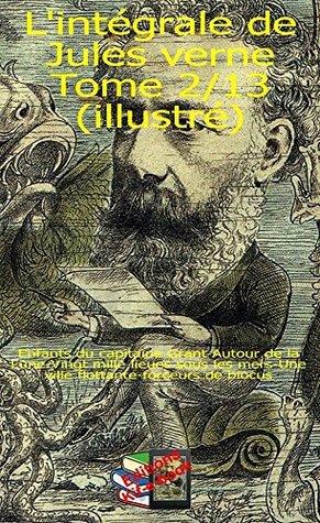 L'Intégrale de Jules Verne Tome II/XIII: Enfants du capitaine Grant - Autour de la Lune - Vingt mille lieues sous les mers - Une ville flottante - forceurs de blocus
