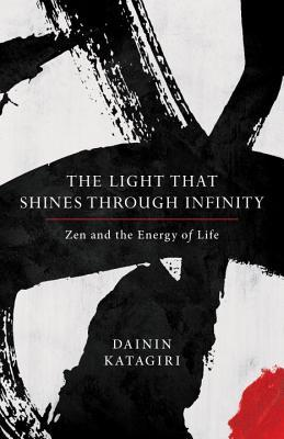 The Light That Shines through Infinity Zen and the Energy of Life