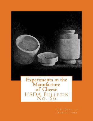 Experiments in the Manufacture of Cheese: USDA Bulletin No. 56