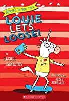 Louie Lets Loose! (Unicorn in New York #1)