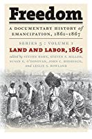 Freedom: A Documentary History of Emancipation, 1861-1867: Series 3, Volume 1: Land and Labor, 1865