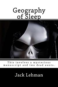Geography of Sleep: The first in the Max Jordan Mysteries. This involves a mysterious manuscript and two dead aunts.
