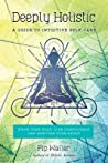 Deeply Holistic: A Guide to Intuitive Self-Care