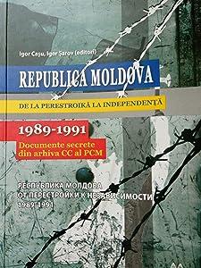 Republica Moldova de la perestroikă la independenţă: 1989-1991 Documente secrete din arhiva CC al PCM