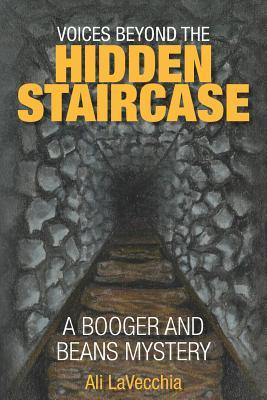 Voices Beyond the Hidden Staircase: A Booger and Beans Mystery