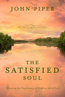 The Satisfied Soul Showing the Supremacy of God in All of Life