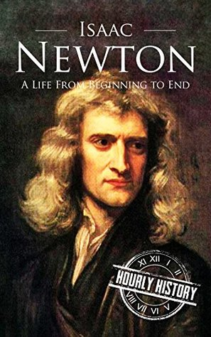 Isaac Newton: A Life From Beginning to End