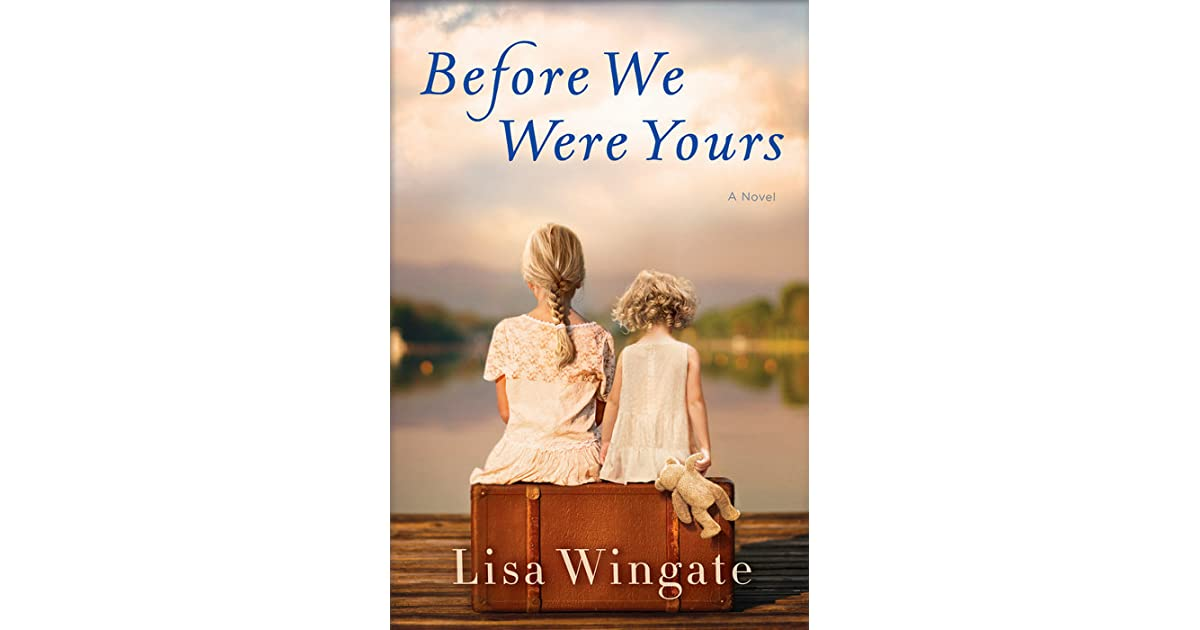 What Teens Need Most From Their Parents Wingate >> Before We Were Yours By Lisa Wingate