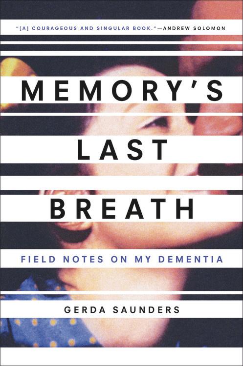 Memory's Last Breath -  Field Notes on My Dementia