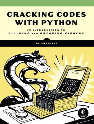 Cracking Codes with Python: A Beginner's Guide to Cryptography and Computer Programming