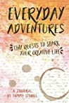 Everyday Adventures Journal: Tiny Quests to Spark Your Creative Life