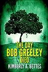 The Day Bob Greel...