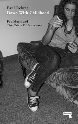 Down with Childhood: Pop Music and the Crisis of Innocence