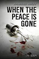 When the Peace Is Gone (A Powerless World #2)