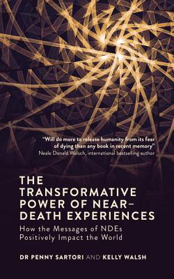 The Transformative Power of Near-Death Experiences How the Messages of NDEs Positively Impact the World