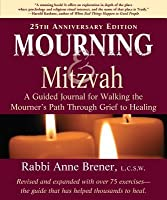 Mourning & Mitzvah: A Guided Journal for Walking the Mourner's Path Through Grief to Healing
