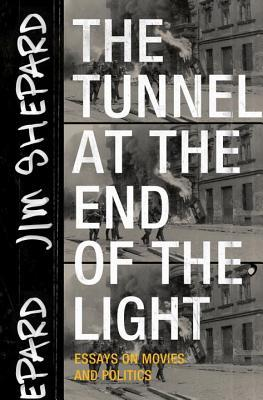 The Tunnel at the End of the Light Essays on Movies and Politics