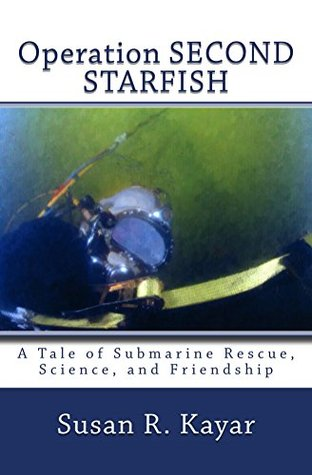 Operation Second Starfish: A Tale of Submarine Rescue, Science, and Friendship