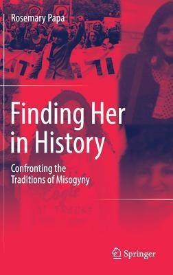 Finding Her in History Confronting the Traditions of Misogyny