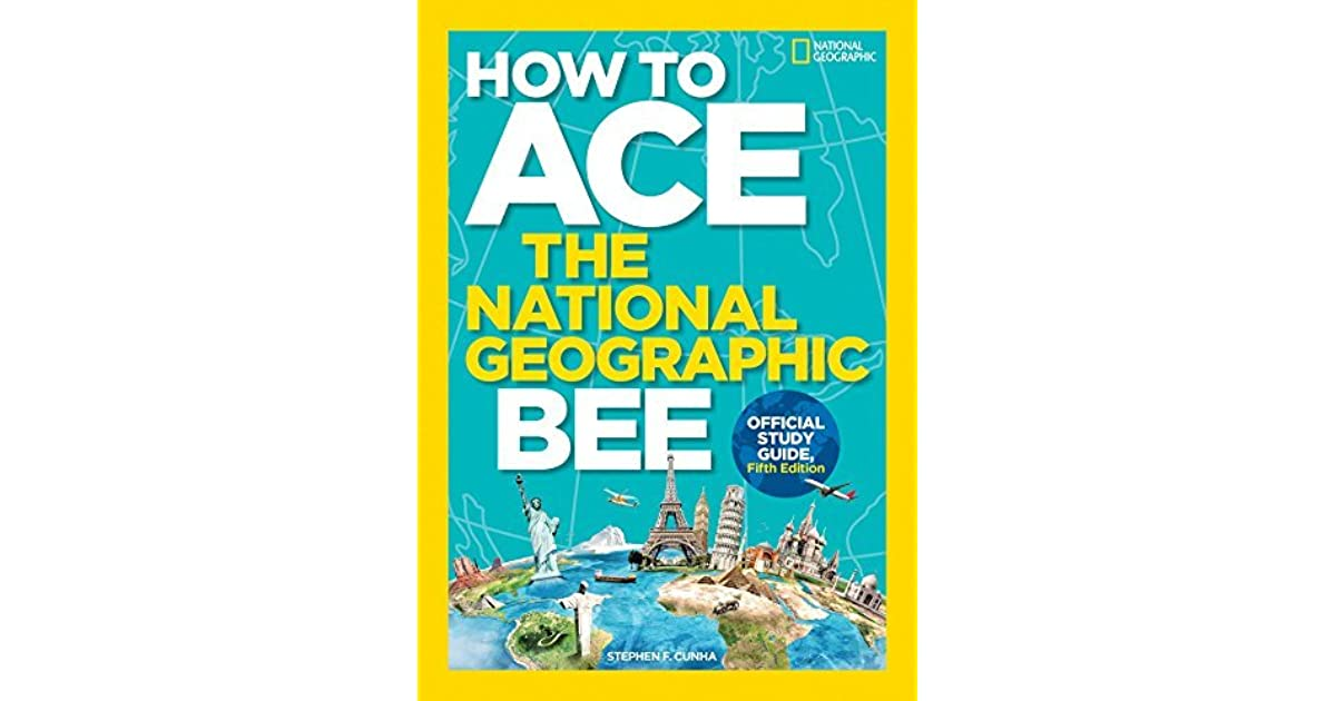 How To Ace The National Geographic Bee Official Study Guide By National Geographic Kids