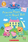 Princess Peppa and the Royal Ball (Peppa Pig: Level 1 Reader)