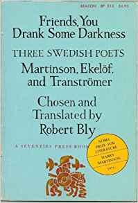 Friends, You Drank Some Darkness, Three Swedish Poets: Harry Martinson, Gunnar Ekelöf & Tomas Tranströmer