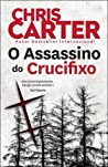 O Assassino do Crucifixo by Chris Carter