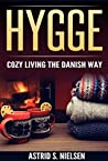 Hygge: Cozy Living The Danish Way (Denmark, Nordic Way, Contentment, Slow Down, Simply Living, Art of Hygge)