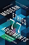 Modern Ethics in 77 Arguments: A Stone Reader