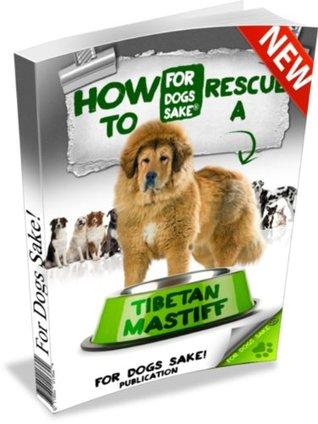 How to Rescue a Tibetan Mastiff