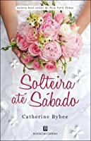 Solteira até Sábado (The Weekday Brides, #4)