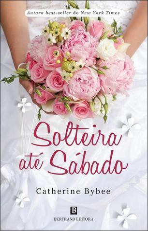 Solteira até Sábado (The Weekday Brides, #4)