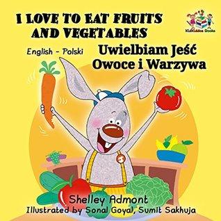 I Love to Eat Fruits and Vegetables Uwielbiam Jeść Owoce i Warzywa: polish baby books, polish books for children, polish kids books, polish childrens books (English Polish Bilingual Collection)