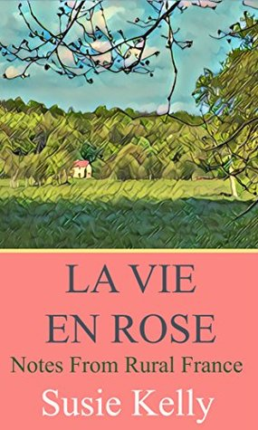 La Vie En Rose by Susie Kelly