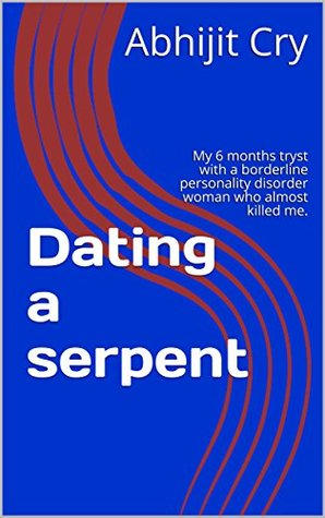 Dating a serpent: My 6 months tryst with a borderline personality disorder woman who almost killed me. (1)