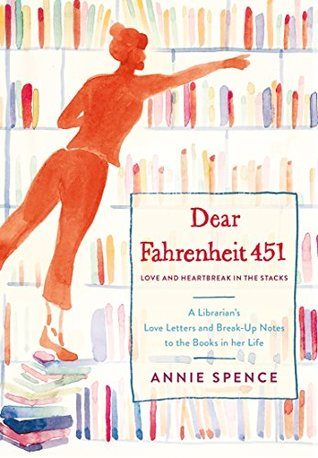 Dear Fahrenheit 451: Love and Heartbreak in the Stacks: A Librarian's Love Letters and Breakup Notes to the Books in Her Life