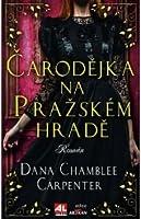 Čarodějka na pražském hradě (Bohemian Trilogy #1)